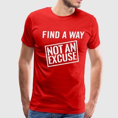 Find a way not an excuse - Men's Premium T-Shirt