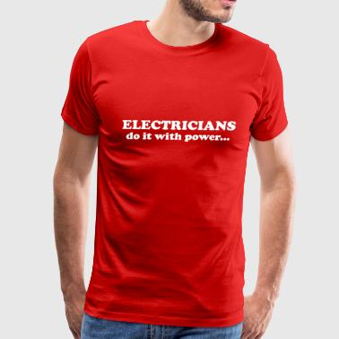 Electricians do it with power... - Men's Premium T-Shirt