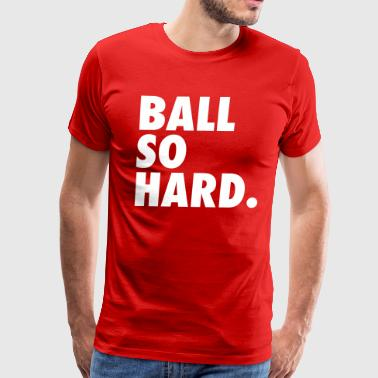 Ball So Hard - Men's Premium T-Shirt