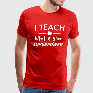 I teach what is your superpower - Men's Premium T-Shirt
