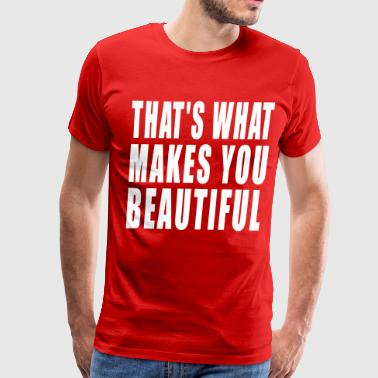thats what makes you beautiful - Men's Premium T-Shirt