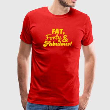 fat forty and fabulous! 40 big forty birthday design - Men's Premium T-Shirt