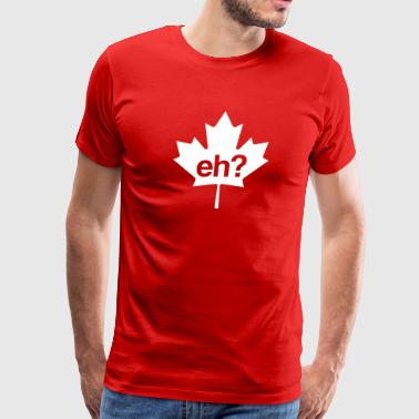 Canadian Leaf Eh  - Men's Premium T-Shirt