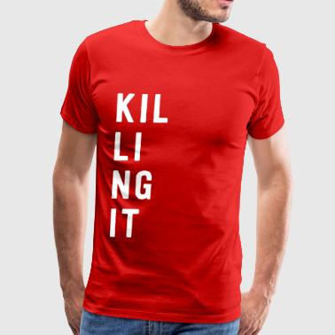 Killing it - Men's Premium T-Shirt