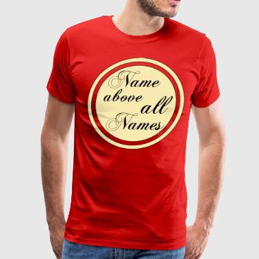 Girls Names Name Above All Names - Men's Premium T-Shirt