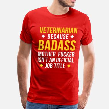 Fucker Badass Badass Veterinarian Professions Veterinary T-shirt - Men's Premium T-Shirt