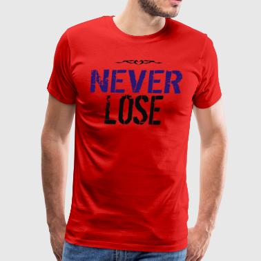 Never Lose - Men's Premium T-Shirt