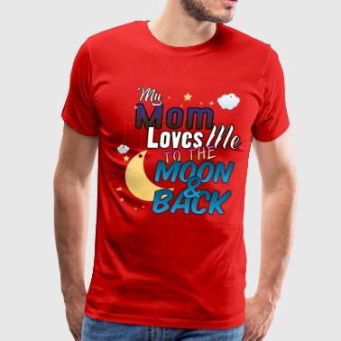 Heartily My Mom Loves Me To The Moon And Back - Men's Premium T-Shirt