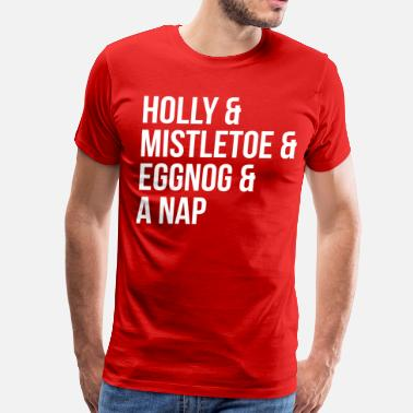 Holly Holly and Mistletoe and Eggnog and A Nap - Men's Premium T-Shirt