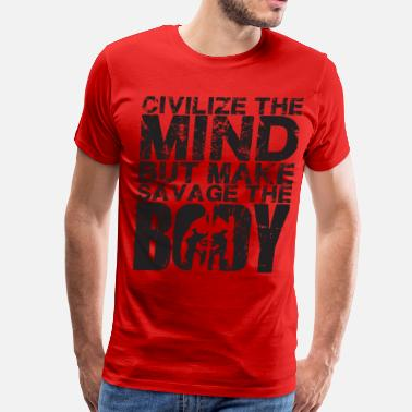 Physical Education Civilize The Mind, Make Savage The Body  - Men's Premium T-Shirt