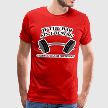 If the Bar Ain't Bendin' - Men's Premium T-Shirt