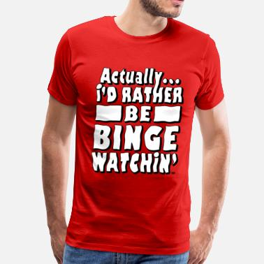 Binge Rather Be Binge Watching - Men's Premium T-Shirt