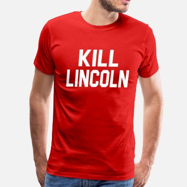 Fast Times At Ridgemont High Fast Times At Ridgemont High Quote - Kill Lincoln - Men's Premium T-Shirt