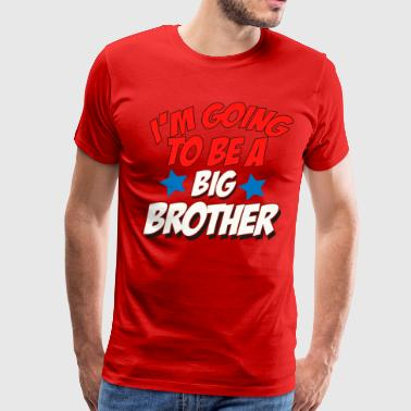 I ' m Going To Be A Big Brother - Men's Premium T-Shirt