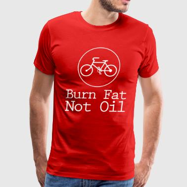 Burn Fat Not Oil - Men's Premium T-Shirt