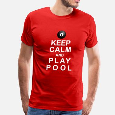 Playing Pool Keep Calm and Play Pool - Men's Premium T-Shirt