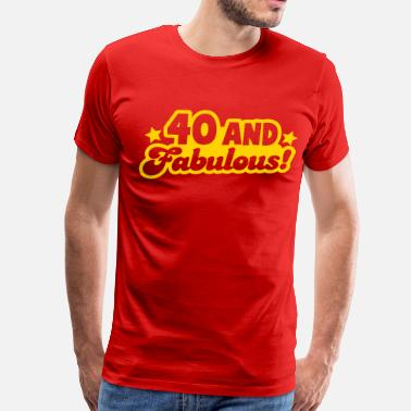 40 Fabulous 40 and fabulous! - Men's Premium T-Shirt