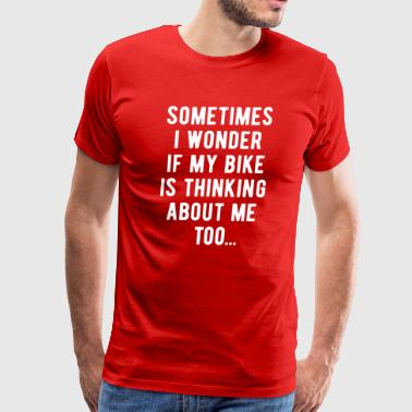 Cyclists Thinking about me too Cycling T Shirt - Men's Premium T-Shirt
