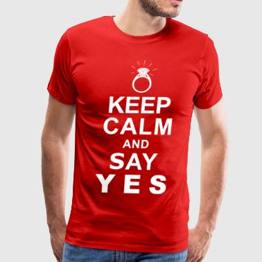 Keep Calm and Say Yes - Men's Premium T-Shirt