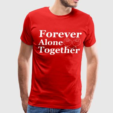 Forever Alone Together - Men's Premium T-Shirt