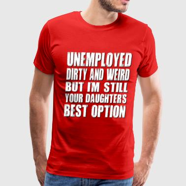 Dirty Swag Unemployed, Dirty and Weird! - Men's Premium T-Shirt