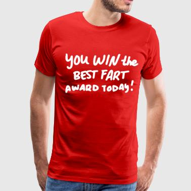 You Win the BEST FART Award Today! - Men's Premium T-Shirt