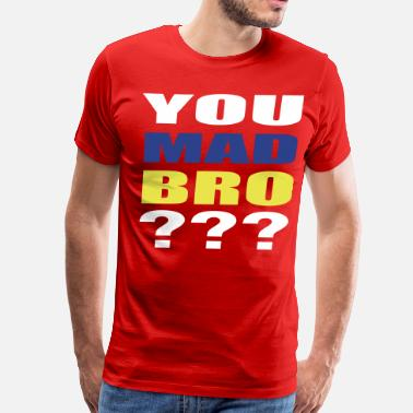 Why You Mad You Mad Bro ??? - Men's Premium T-Shirt