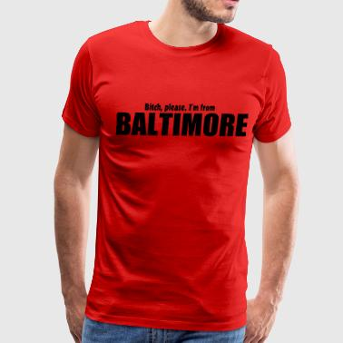 Bitch Please Apparel Bitch Please I'm From Baltimore Apparel - Men's Premium T-Shirt
