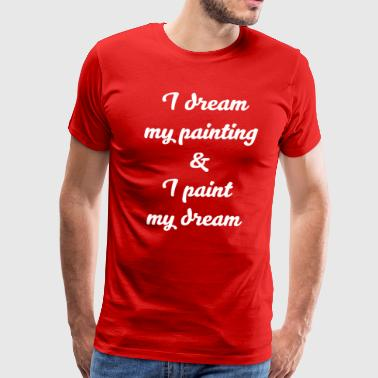 Amateur Artist I Dream My Painting & I Paint My Dream Artist Tee - Men's Premium T-Shirt