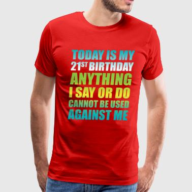 Mens Birthday 21st Birthday Anything I Say or Do Cannot be Used  - Men's Premium T-Shirt