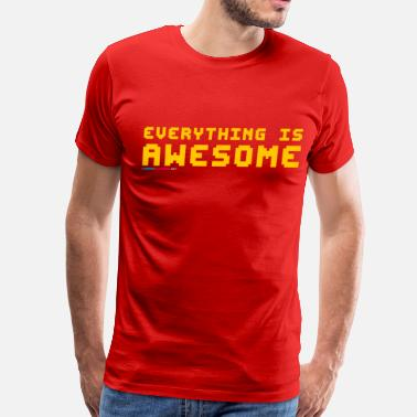 Everything Is Awesome Everything Is Awesome - Men's Premium T-Shirt