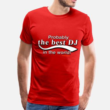 World Dj Probably The Best DJ In The World - Men's Premium T-Shirt
