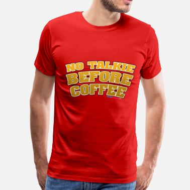 No Talkie Before Coffee No Talkie Before Coffee - Men's Premium T-Shirt
