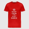 Keep Calm And Just Dance - Men's Premium T-Shirt