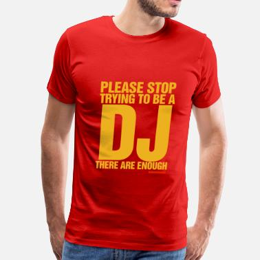 Deejay Please Stop Trying To Be A DJ - Men's Premium T-Shirt