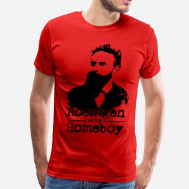 Wilhelm Roentgen Is My Homeboy - Men's Premium T-Shirt