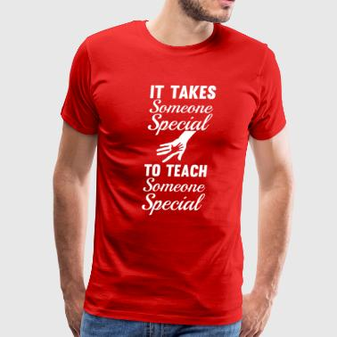 Someone Special It Takes Someone Special to Teach Someone Special  - Men's Premium T-Shirt