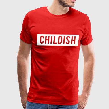 Childish Childish - Men's Premium T-Shirt
