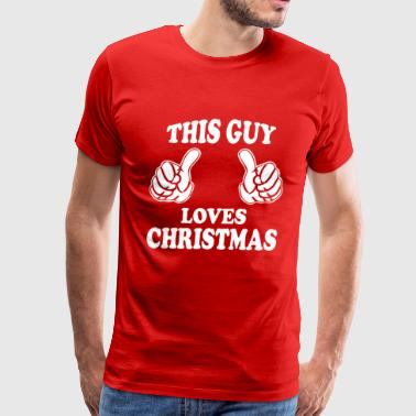 This Guy Loves Christmas THIS GUY LOVES CHRISTMAS - Men's Premium T-Shirt