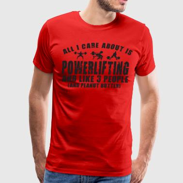 All I Care About Is POWERLIFTING - Men's Premium T-Shirt