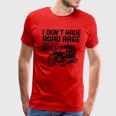 TRUCK DRIVER: I Don't Have Road Rage - Men's Premium T-Shirt
