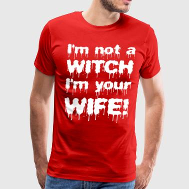 Im Yours Im Not A Witch Im Your Wife - Men's Premium T-Shirt