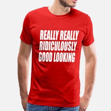 Really Really Ridiculously Good Looking Really Really Ridiculously Good Looking -Zoolander - Men's Premium T-Shirt