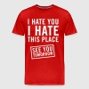 I hate you I hate this place. See you tomorrow - Men's Premium T-Shirt
