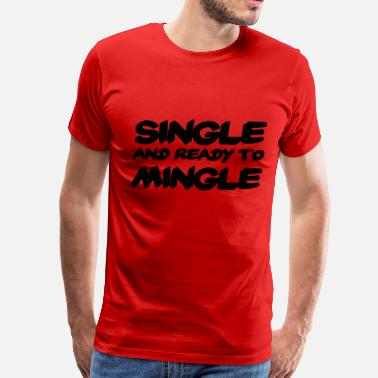 Ready Single and ready to mingle - Men's Premium T-Shirt