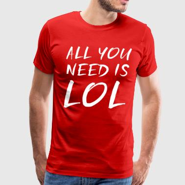 All you need is LOL - Men's Premium T-Shirt