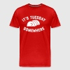 It's Tuesday Somewhere - Men's Premium T-Shirt