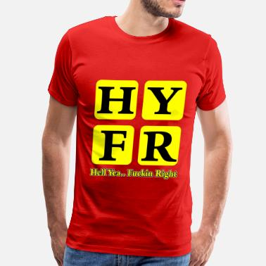 Hyfr Hell Yea Fuckin Right - Men's Premium T-Shirt