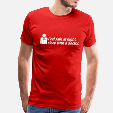Feel Safe At Night Sleep With A Doctor Feel safe at night, sleep with a doctor - Men's Premium T-Shirt