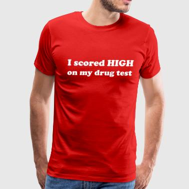 I scored high on my drug test - Men's Premium T-Shirt